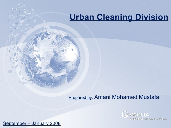 Urban Cleaning Division September – January 2008 Prepared by:  Amani Mohamed Mustafa