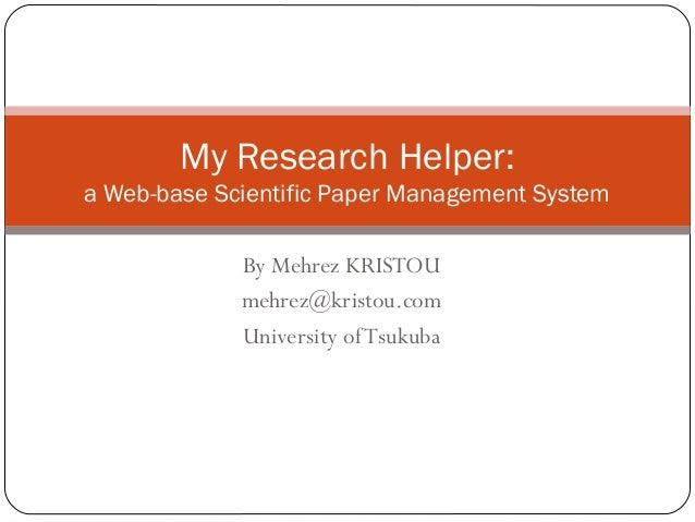 By Mehrez KRISTOU mehrez@kristou.com University ofTsukuba My Research Helper: a Web-base Scientific Paper Management System