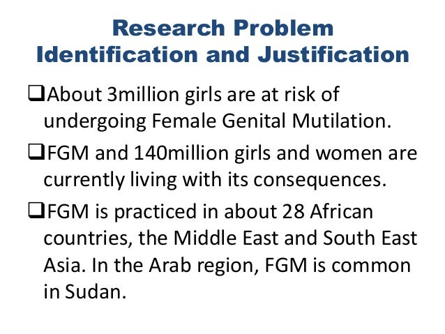 a research on female genital mutilation A key finding in this research was that all victims/survivors the authors  interviewed stated that they did not support the practice of fgm, and that they  would not.