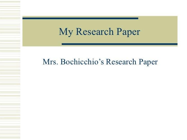 My Research Paper Mrs. Bochicchio's Research Paper