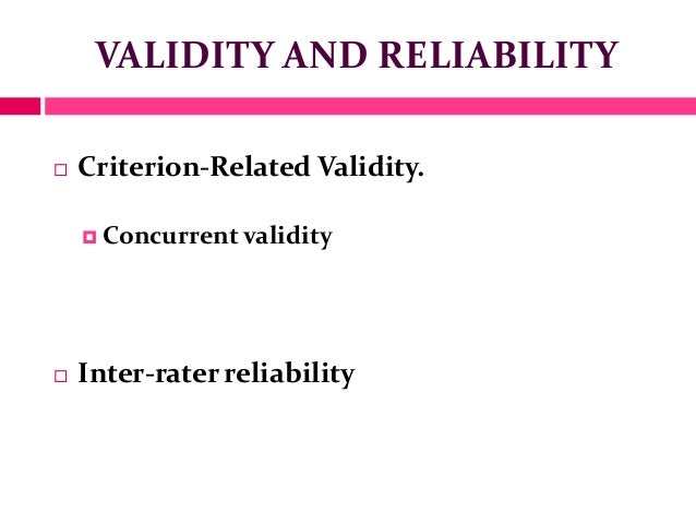 VALIDITY AND RELIABILITY Criterion-Related Validity. Concurrent validity Inter-rater reliability