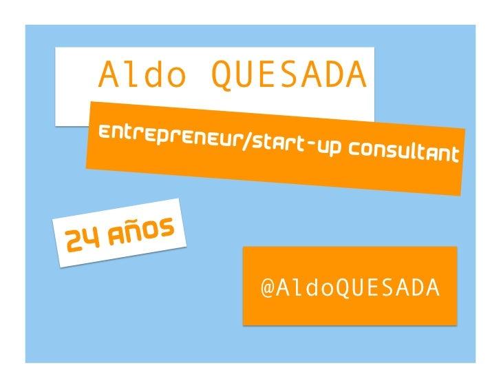 Aldo QUESADA  entrepreneur              /start-up cons                               ultant24 a ños                @AldoQU...