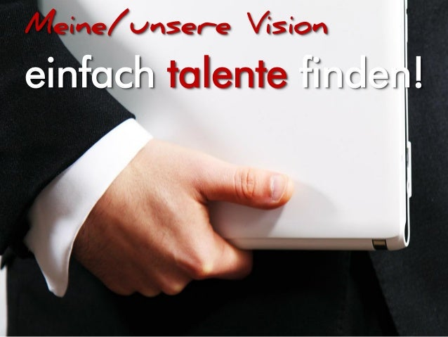 Meine/unsere Vision einfach talente finden!