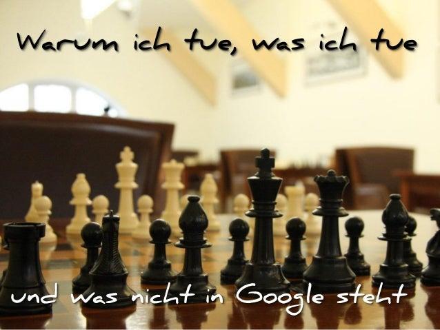 Warum ich tue, was ich tue und was nicht in Google steht