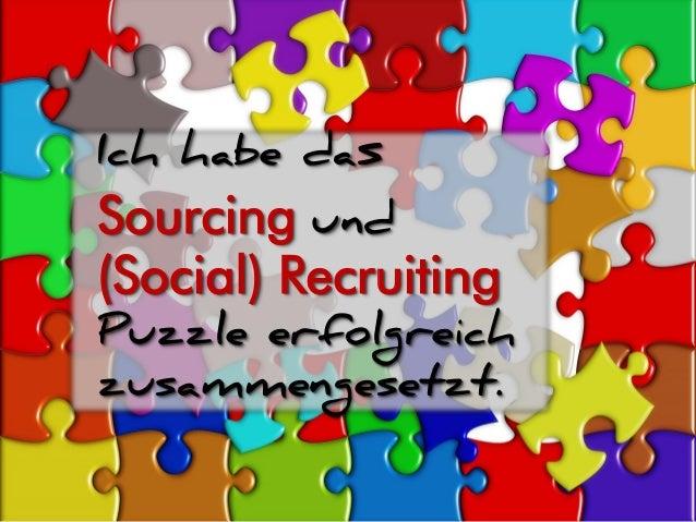 Ich habe das Sourcing und (Social) Recruiting Puzzle erfolgreich zusammengesetzt.