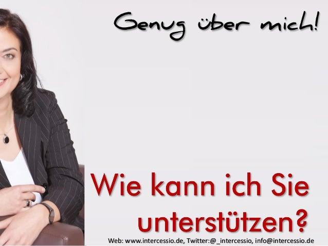 Genug über mich! Web: www.intercessio.de, Twitter:@_intercessio, info@intercessio.de