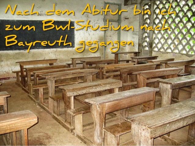 Nach dem Abitur bin ich zum Bwl-Studium nach Bayreuth gegangen
