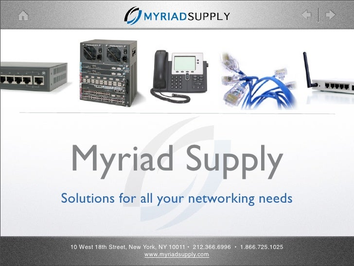 Myriad Supply Solutions for all your networking needs    10 West 18th Street, New York, NY 10011 • 212.366.6996 • 1.866.72...
