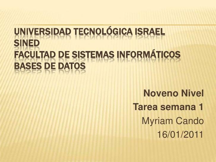 UNIVERSIDAD TECNOLÓGICA ISRAELSINEDFACULTAD DE SISTEMAS INFORMÁTICOSBASES DE DATOS<br />Noveno Nivel<br />Tarea semana 1<b...