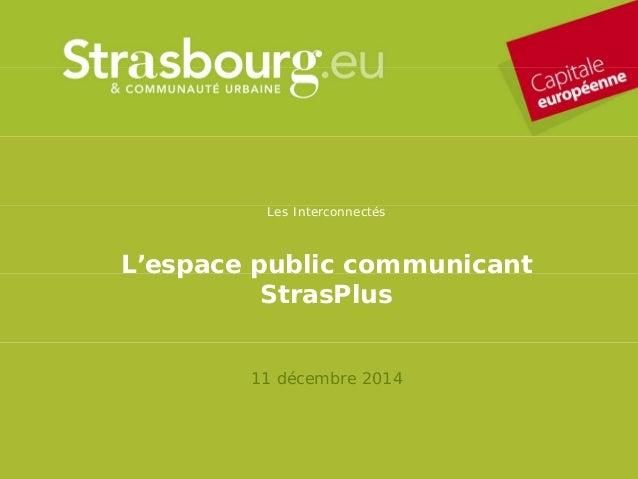 Les Interconnectés L'espace public communicant StrasPlus 11 décembre 2014