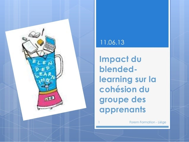 Impact dublended-learning sur lacohésion dugroupe desapprenants11.06.131 Forem Formation - Liège