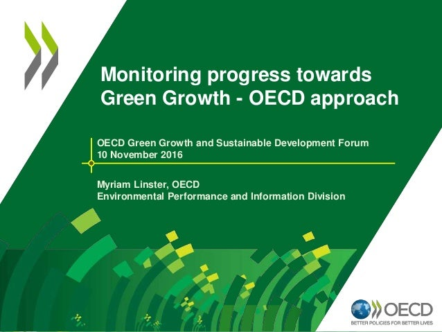 Monitoring progress towards Green Growth - OECD approach OECD Green Growth and Sustainable Development Forum 10 November 2...