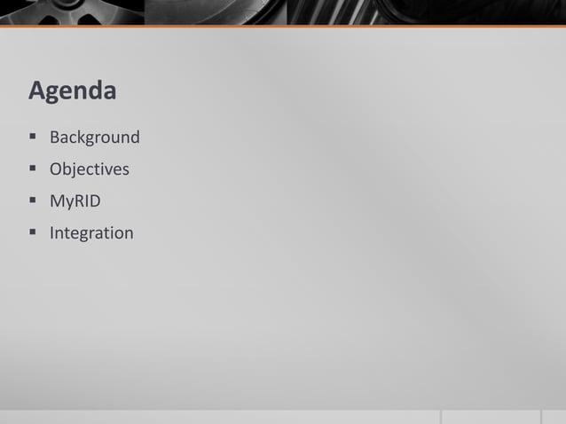 Agenda  Background  Objectives  MyRID  Integration