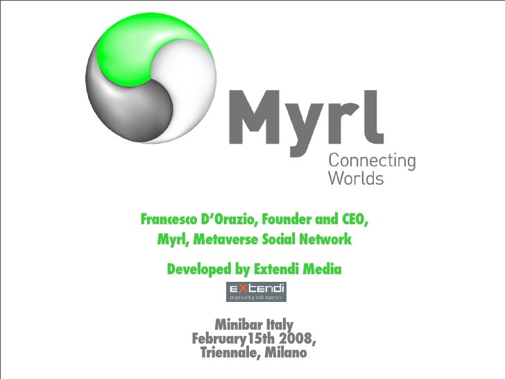 Francesco D'Orazio, Founder and CEO,    Myrl, Metaverse Social Network      Developed by Extendi Media               Minib...