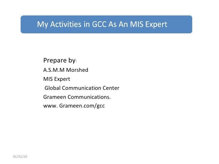<ul><li>Prepare by : </li></ul><ul><li>A.S.M.M Morshed </li></ul><ul><li>MIS Expert  </li></ul><ul><li>Global Communicatio...