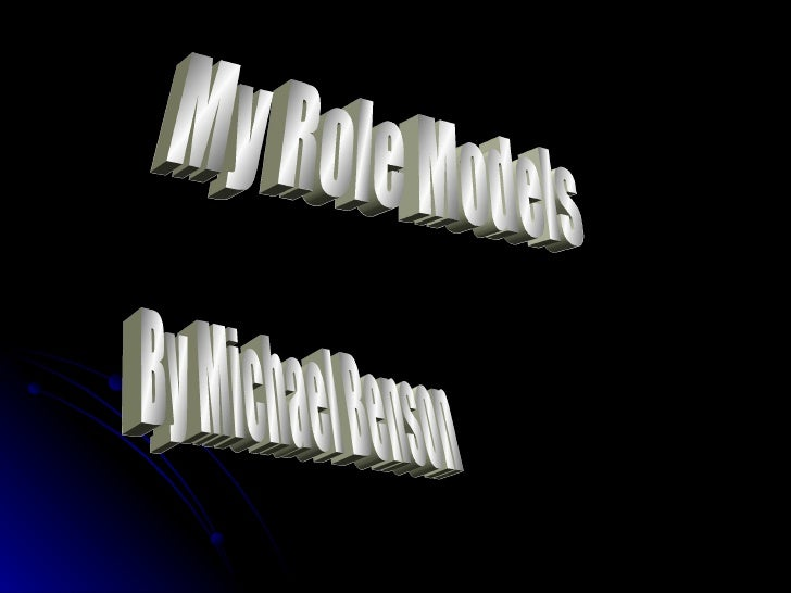 My Role Models By Michael Benson