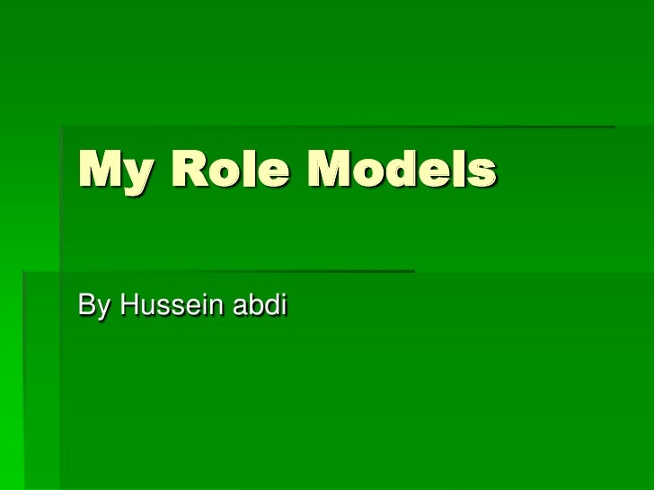 My Role Models  By Hussein abdi