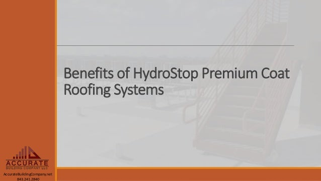 AccurateBuildingCompany.net 843.241.2840 Benefits Of HydroStop Premium Coat  Roofing Systems ...