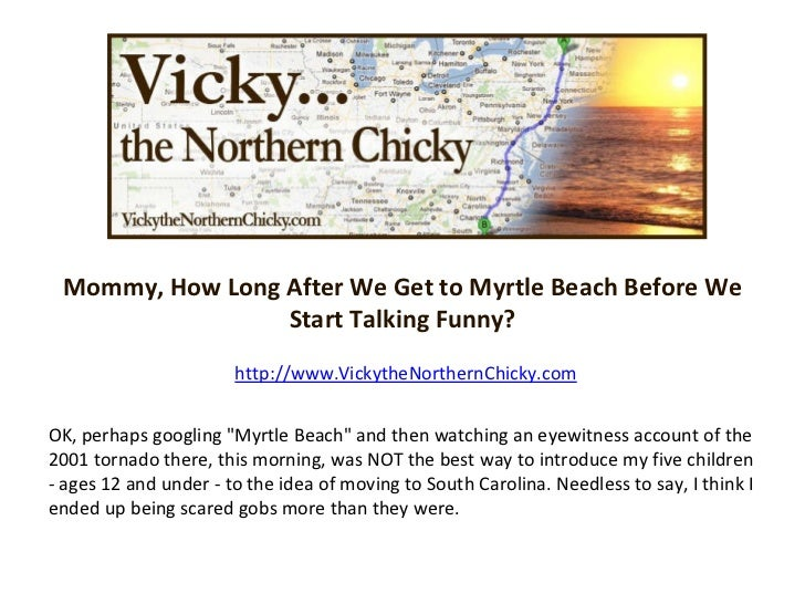Mommy, How Long After We Get to Myrtle Beach Before We Start Talking Funny? http://www.VickytheNorthernChicky.com OK, perh...