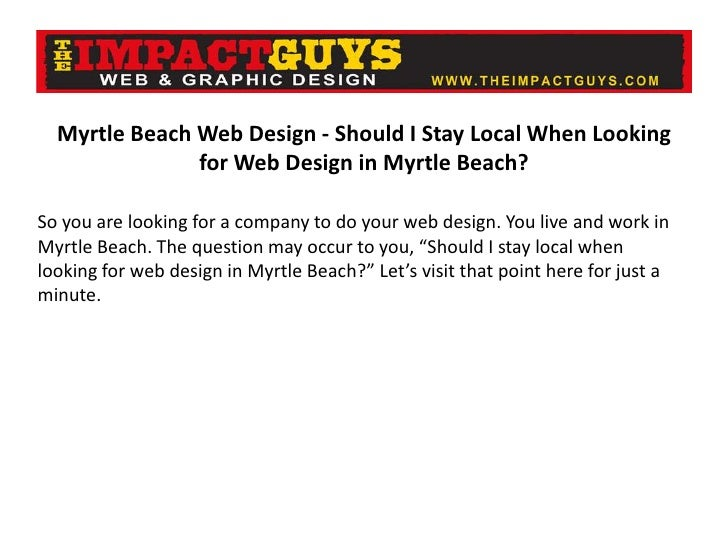 Myrtle Beach Web Design - Should I Stay Local When Looking for Web Design in Myrtle Beach? So you are looking for a compan...