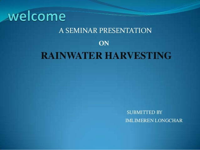 A SEMINAR PRESENTATION RAINWATER HARVESTING ON IMLIMEREN LONGCHAR SUBMITTED BY