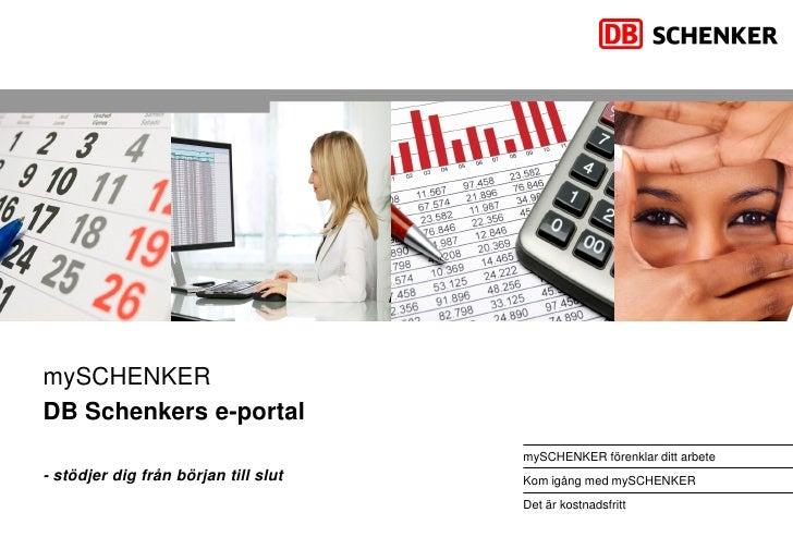 mySCHENKER DB Schenkers e-portal                                       mySCHENKER förenklar ditt arbete - stödjer dig från...