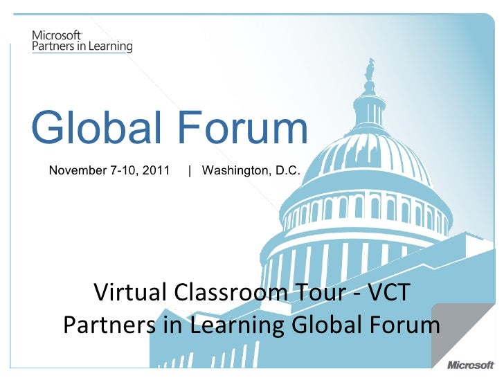 Global Forum November 7-10, 2011   |  Washington, D.C.  Virtual Classroom Tour - VCT Partners in Learning Global Forum