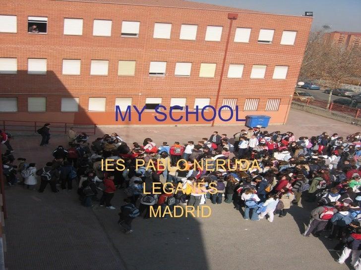 MY SCHOOLIES. PABLO NERUDA      LEGANÉS       MADRID