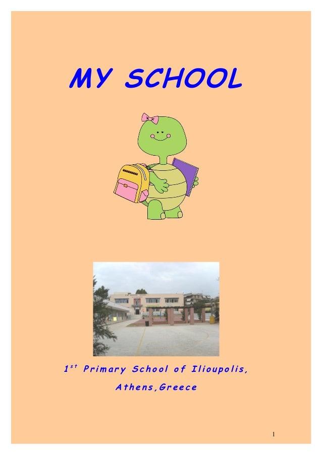 MY SCHOOL1st Primary School of Ilioupolis,         Athens,Greece                                    1