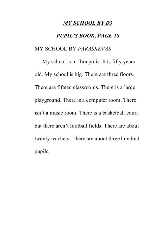 MY SCHOOL BY D3 PUPIL'S BOOK, PAGE 18 MY SCHOOL BY PARASKEVAS My school is in Ilioupolis. It is fifty years old. My school...