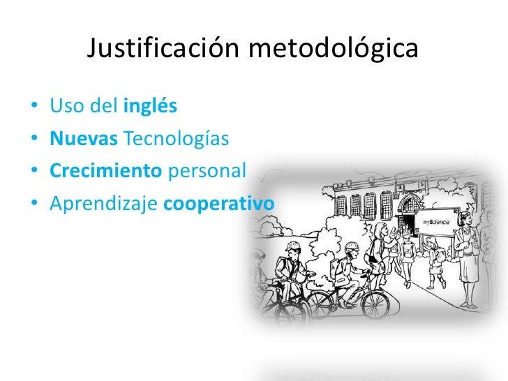 Justificación metodológica<br />Uso del inglés<br />Nuevas Tecnologías<br />Crecimientopersonal<br />Aprendizaje cooperat...