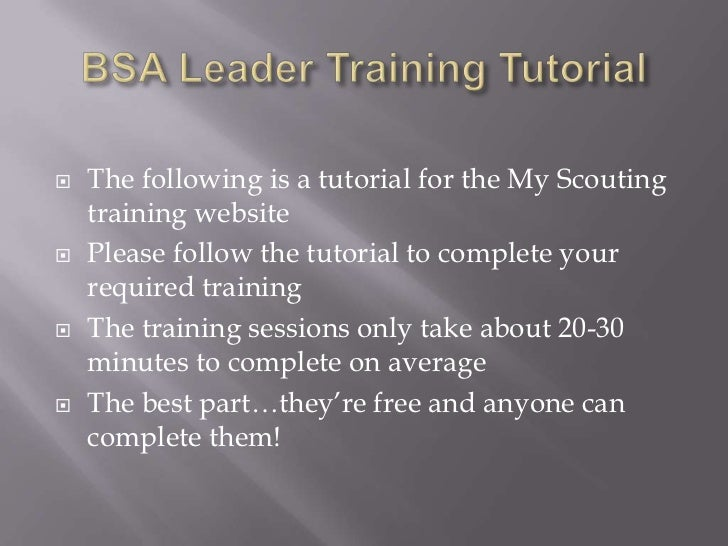    The following is a tutorial for the My Scouting    training website   Please follow the tutorial to complete your    ...