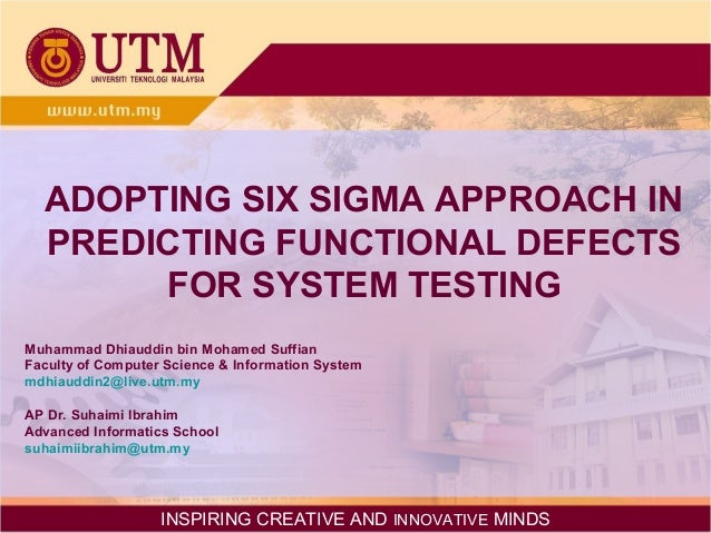 ADOPTING SIX SIGMA APPROACH IN PREDICTING FUNCTIONAL DEFECTS FOR SYSTEM TESTING Muhammad Dhiauddin bin Mohamed Suffian Fac...