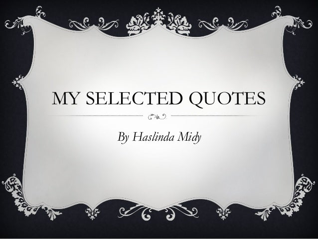MY SELECTED QUOTES     By Haslinda Midy