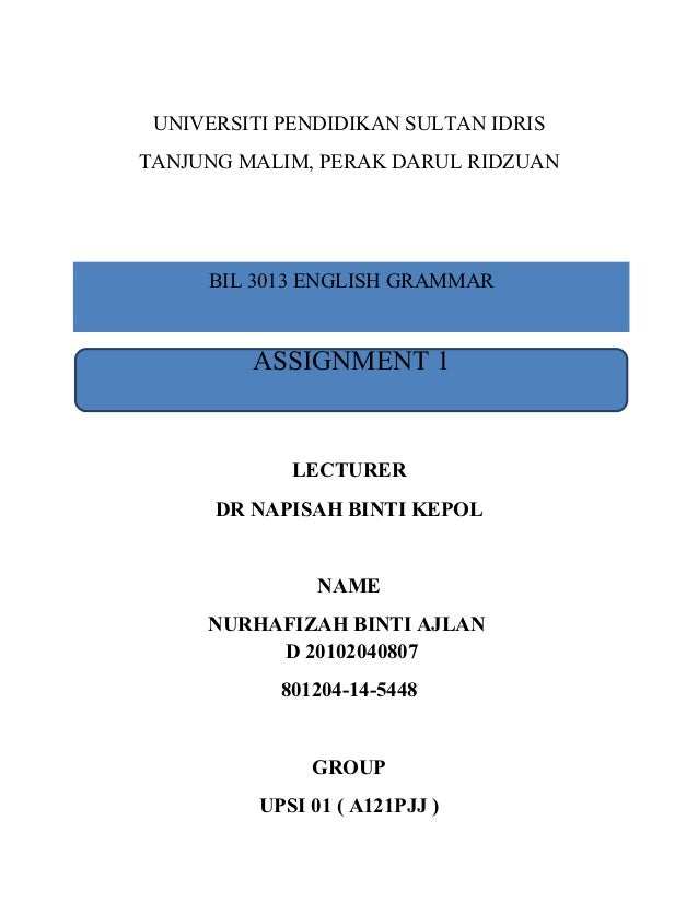 UNIVERSITI PENDIDIKAN SULTAN IDRISTANJUNG MALIM, PERAK DARUL RIDZUAN     BIL 3013 ENGLISH GRAMMAR         ASSIGNMENT 1    ...