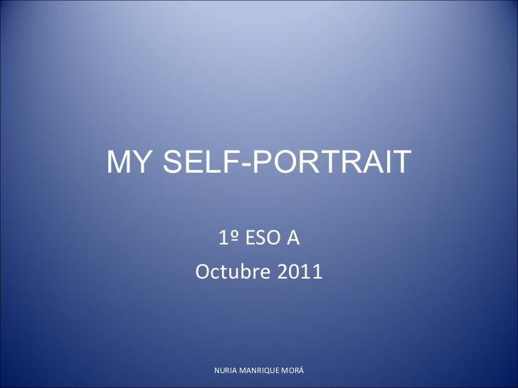 MY SELF-PORTRAIT 1º ESO A Octubre 2011 NURIA MANRIQUE MORÁ