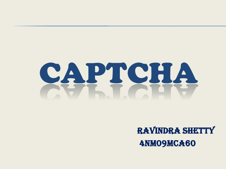 CAPTCHA<br />RavindraShetty<br />           4NM09MCA60<br />