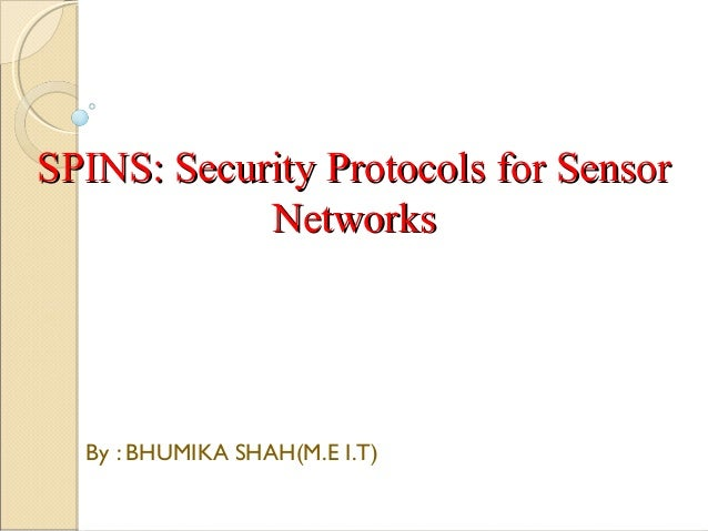 SPINS: Security Protocols for SensorSPINS: Security Protocols for Sensor NetworksNetworks By : BHUMIKA SHAH(M.E I.T)