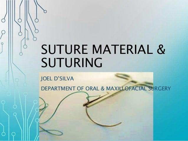 SUTURE MATERIAL &  SUTURING  JOEL D'SILVA  DEPARTMENT OF ORAL & MAXILLOFACIAL SURGERY