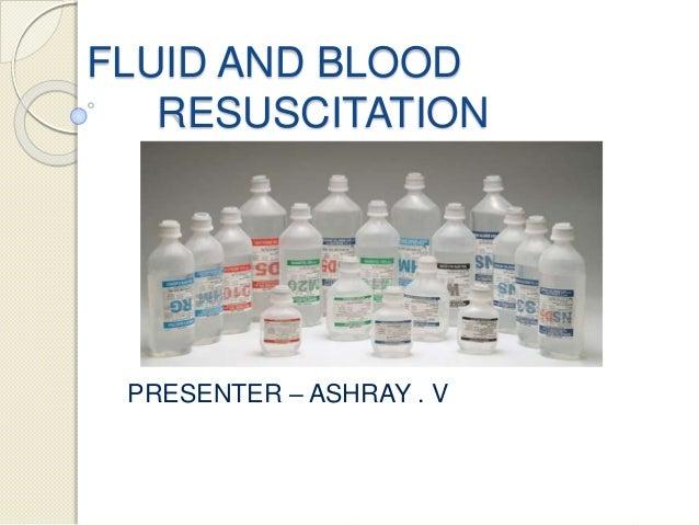 FLUID AND BLOOD RESUSCITATION PRESENTER – ASHRAY . V