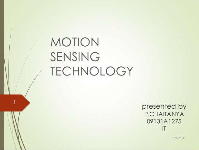 presented byP.CHAITANYA09131A1275ITMOTIONSENSINGTECHNOLOGY5/22/20131