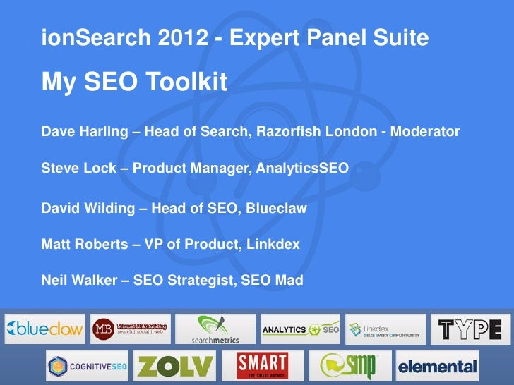 ionSearch 2012 - Expert Panel SuiteMy SEO ToolkitDave Harling – Head of Search, Razorfish London - ModeratorSteve Lock – P...