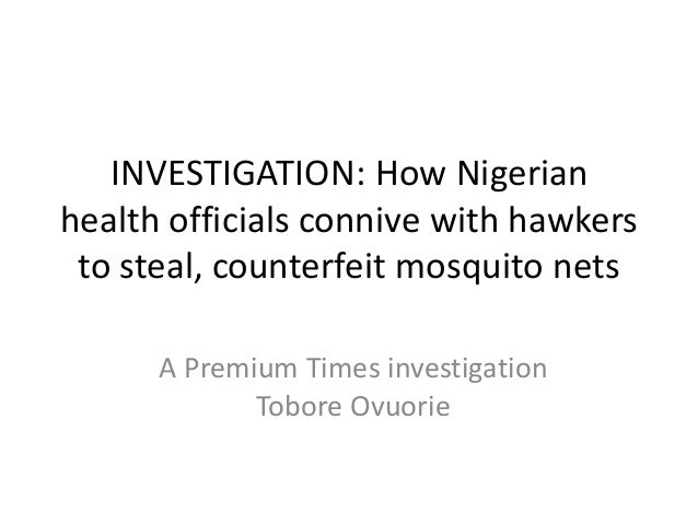 INVESTIGATION: How Nigerian health officials connive with hawkers to steal, counterfeit mosquito nets A Premium Times inve...
