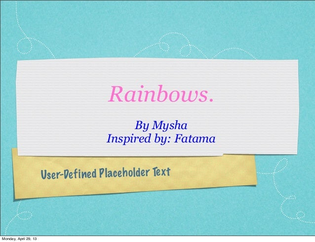 User-Defined Placeholder TextRainbows.By MyshaInspired by: FatamaMonday, April 29, 13
