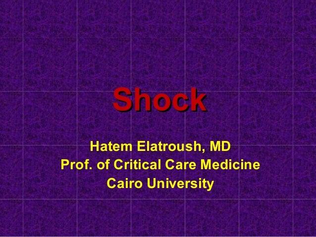 ShockShock Hatem Elatroush, MD Prof. of Critical Care Medicine Cairo University
