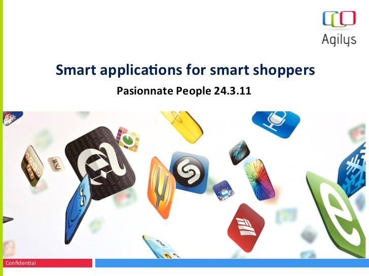Smart	  applica+ons	  for	  smart	  shoppers	                               Pasionnate	  People	  24.3.11	  Confidenal