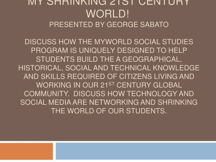 My Shrinking 21st Century World!Presented by George SabatoDiscuss how the myWorld social studies program is uniquely desi...