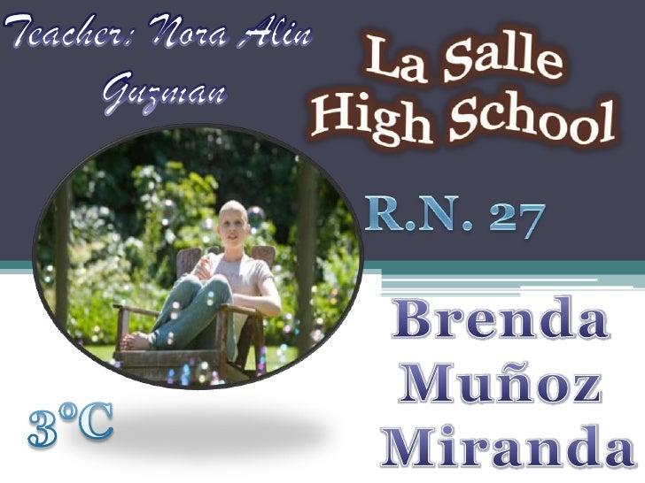 Teacher: Nora Alin<br />Guzman<br />La Salle<br />HighSchool<br />R.N. 27<br />Brenda Muñoz<br /> Miranda<br />3°C<br />