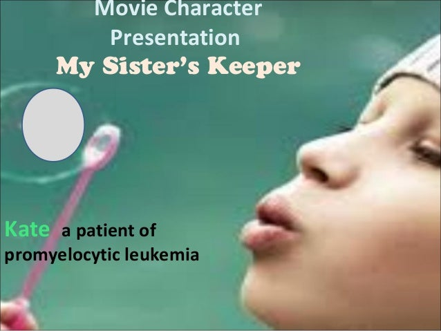 Movie Character Presentation My Sister's Keeper  Kate  a patient of promyelocytic leukemia