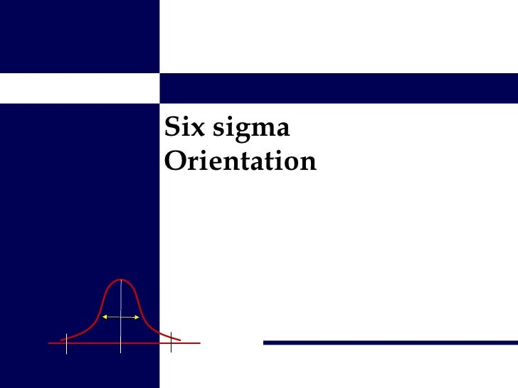 Six sigma Orientation